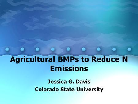 Agricultural BMPs to Reduce N Emissions Jessica G. Davis Colorado State University.