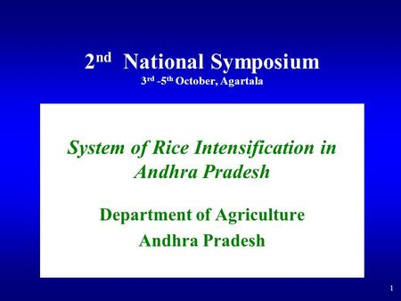 1 2 nd National Symposium 3 rd -5 th October, Agartala System of Rice Intensification in Andhra Pradesh Department of Agriculture Andhra Pradesh.