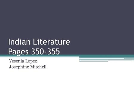 Indian Literature Pages 350-355 Yesenia Lopez Josephine Mitchell.