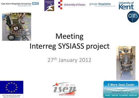 Meeting Interreg SYSIASS project 27 th January 2012 Part-financed by the European Regional Development Fund 1.