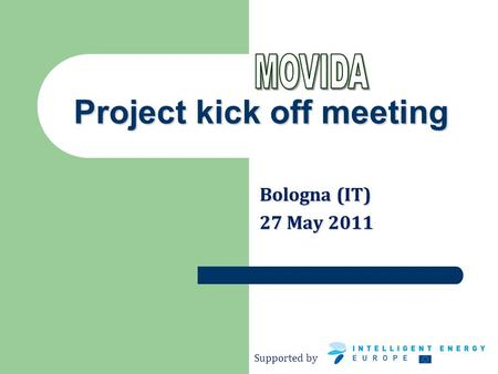 Supported by Project kick off meeting Bologna (IT) 27 May 2011.