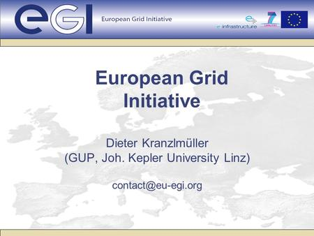 European Grid Initiative Dieter Kranzlmüller (GUP, Joh. Kepler University Linz)