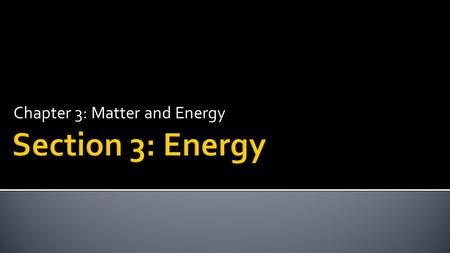 Chapter 3: Matter and Energy.  Define and describe energy.  Identify and convert among energy units.