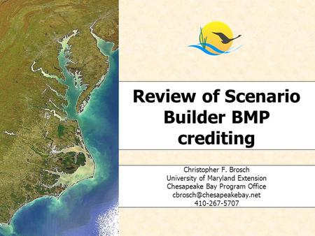 Review of Scenario Builder BMP crediting Christopher F. Brosch University of Maryland Extension Chesapeake Bay Program Office