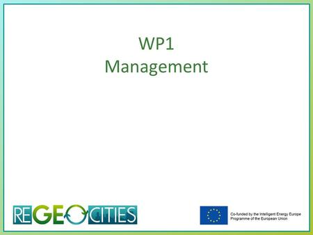 WP1 Management. N° of work package: 1 Management Duration in months: 36+2 EGEC Description of the tasks: 1.1. Project Management (EGEC) Coordination in.