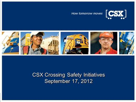 CSX Crossing Safety Initiatives September 17, 2012.
