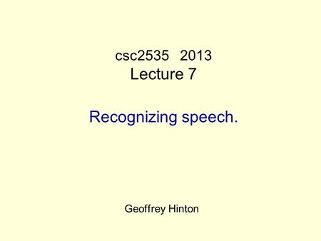 Csc2535 2013 Lecture 7 Recognizing speech. Geoffrey Hinton.