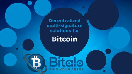 Decentralized multi-signature solutions for Bitcoin.