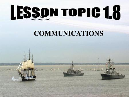 LESSON TOPIC 1.8 COMMUNICATIONS.