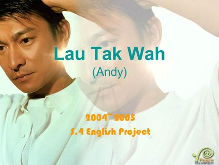 1 Lau Tak Wah (Andy) 2004~2005 S.4 English Project.
