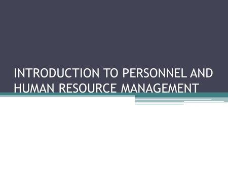 INTRODUCTION TO PERSONNEL AND HUMAN RESOURCE MANAGEMENT.