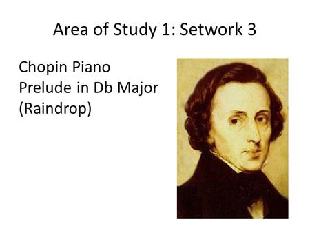 Area of Study 1: Setwork 3 Chopin Piano Prelude in Db Major (Raindrop)
