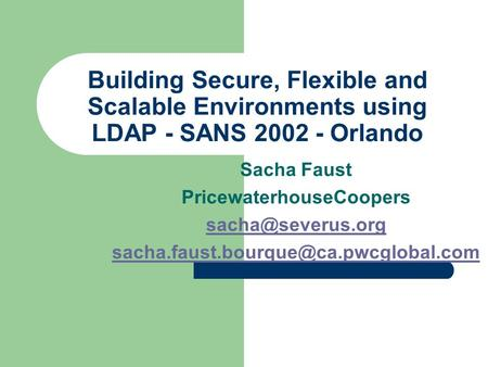 Building Secure, Flexible and Scalable Environments using LDAP - SANS 2002 - Orlando Sacha Faust PricewaterhouseCoopers