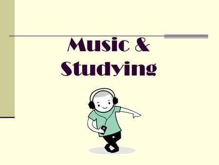 Music & Studying. Essential Question What are the questions do you have about this topic? Does music help me when studying? Or is it more of a distraction?