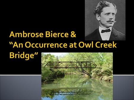 an occurrence at owl creek bridge thesis statement An occurrence at owl creek bridge research papers explore a book by ambrose bierce about a farmer being hanged, and then discusses what he has done to deserve this.