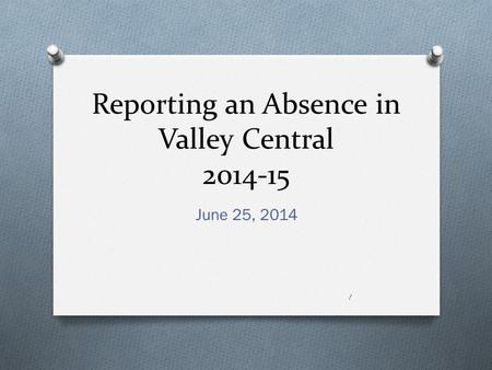 Reporting an Absence in Valley Central 2014-15 June 25, 2014 1.