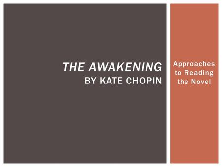 an analysis of kate chopins novel awakening Kate chopin: kate chopin  a realistic novel about the sexual and artistic awakening of a young wife and mother who abandons her family and eventually commits suicide.