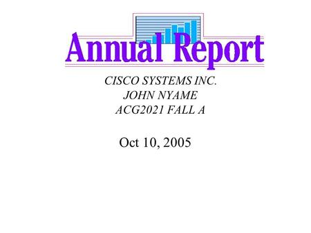 CISCO SYSTEMS INC. JOHN NYAME ACG2021 FALL A Oct 10, 2005.