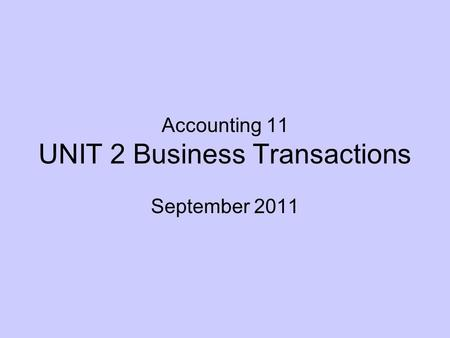 Accounting 11 UNIT 2 Business Transactions September 2011.