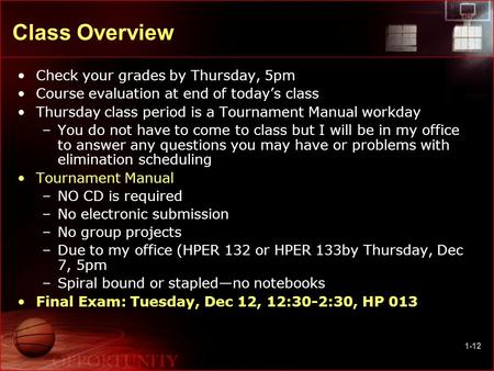 1-12 Class Overview Check your grades by Thursday, 5pm Course evaluation at end of today's class Thursday class period is a Tournament Manual workday –You.