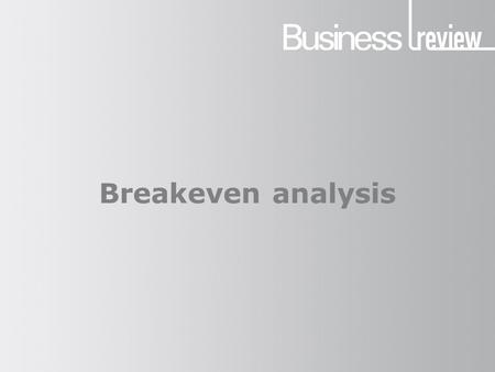 Breakeven analysis. Key terms (1) Before we start studying breakeven it is essential that you understand some key terms: Breakeven is the point at which.