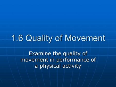 Examine the quality of movement in performance of a physical activity