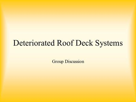 Deteriorated Roof Deck Systems Group Discussion.