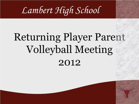 Returning Player Parent Volleyball Meeting 2012 Lambert High School.