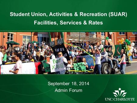 Student Union, Activities & Recreation (SUAR) Facilities, Services & Rates September 18, 2014 Admin Forum ………………………………..………………………………………………………………………………………………………………………….