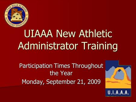 Participation Times Throughout the Year Monday, September 21, 2009 UIAAA New Athletic Administrator Training.