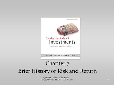 1 Chapter 7 Brief History of Risk and Return Ayşe Yüce – Ryerson University Copyright © 2012 McGraw-Hill Ryerson.