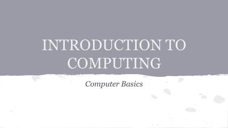 INTRODUCTION TO COMPUTING Computer Basics. The Information Age Computers are useful in Society to advance: Business Education Art and Music Medicine and.