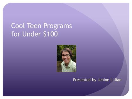 Cool Teen Programs for Under $100 Presented by Jenine Lillian.