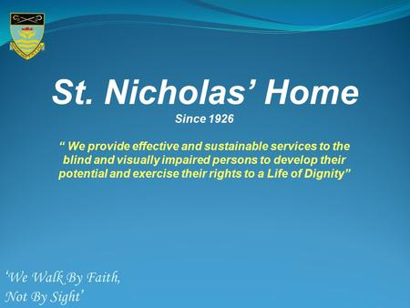 "St. Nicholas' Home Since 1926 "" We provide effective and sustainable services to the blind and visually impaired persons to develop their potential and."