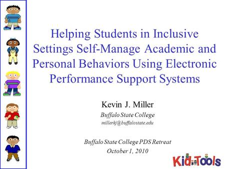 Helping Students in Inclusive Settings Self-Manage Academic and Personal Behaviors Using Electronic Performance Support Systems Kevin J. Miller Buffalo.
