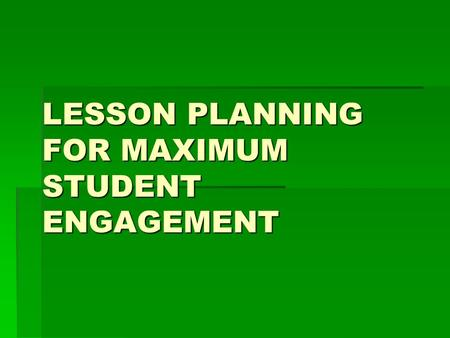 LESSON PLANNING FOR MAXIMUM STUDENT ENGAGEMENT. PASS THE PLATE 1)Think about the word ENGAGEMENT. 2)What VERB comes to mind to show what students do when.