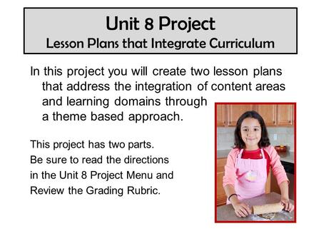 Unit 8 Project Lesson Plans that Integrate Curriculum In this project you will create two lesson plans that address the integration of content areas and.