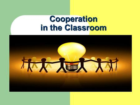 Cooperation in the Classroom. Learning how to work cooperatively Student Teacher Modeled Shared Guided Independence Practice Practice Coaching Coaching.