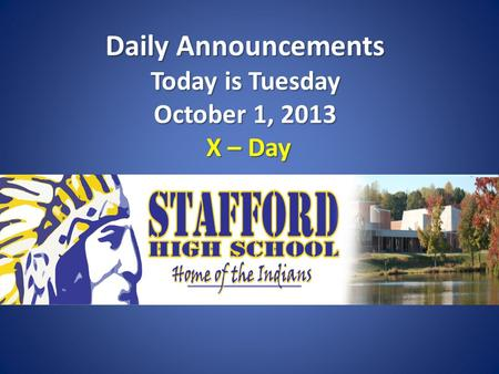Daily Announcements Today is Tuesday October 1, 2013 X – Day.