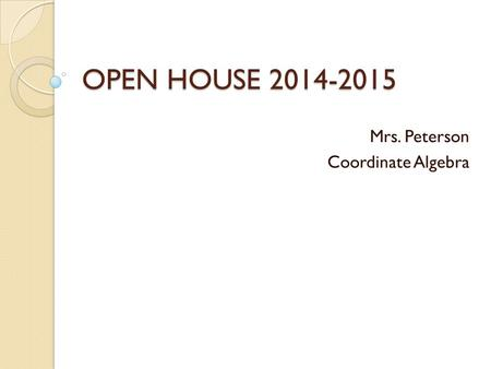 OPEN HOUSE 2014-2015 Mrs. Peterson Coordinate Algebra.