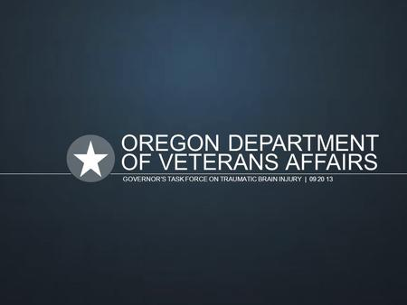 OREGON DEPARTMENT OF VETERANS AFFAIRS GOVERNOR'S TASK FORCE ON TRAUMATIC BRAIN INJURY | 09 20 13.