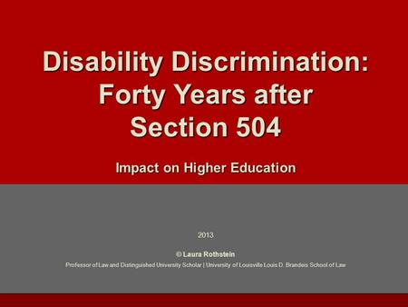 Laura Rothstein | Professor & Distinguished University Scholar | University of Louisville | Brandeis School of Law Disability Discrimination: Forty Years.