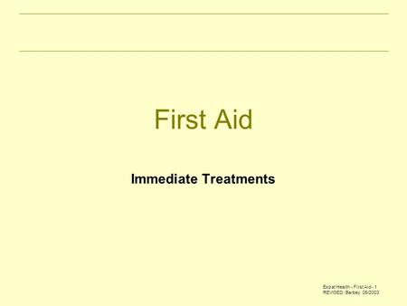Expat Health - First Aid - 1 REVISED: Barbey 05/2003 First Aid Immediate Treatments.