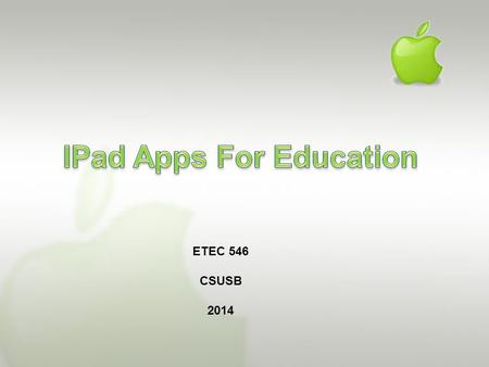ETEC 546 CSUSB 2014. Preview 1.Introduction 2.Educreations 3.Note anytime 4.IBook 5.Quizlet 6.Evaluation.