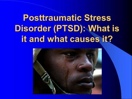 Posttraumatic Stress Disorder (PTSD): What is it and what causes it?