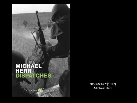 "DISPATCHES (1977) Michael Herr. Media War ""There were officers and a lot of seemingly naïve troops who believed that if it were not for us, there would."