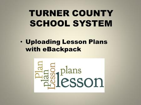 TURNER COUNTY SCHOOL SYSTEM Uploading Lesson Plans with eBackpack.