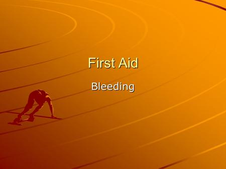 First Aid Bleeding. Universal Precautions Cover yourself from bodily fluids GlovesEyewear Cover any open wounds on your skin.