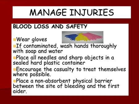 MANAGE INJURIES BLOOD LOSS AND SAFETY Wear gloves