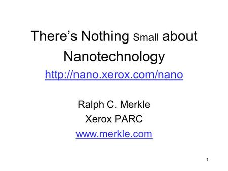 1 There's Nothing Small about Nanotechnology   Ralph C. Merkle Xerox PARC
